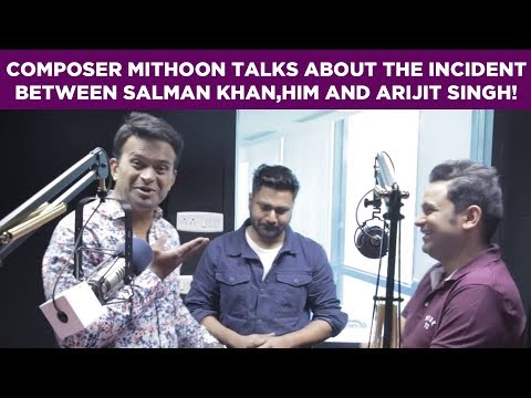 Music Composer Mithoon talks about the Incident between Salman Khan,him and Arijit Singh!