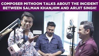 Music Composer Mithoon Talks About The Incident Between Salman Khan Him And Arijit Singh