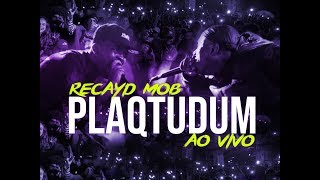 Baixar Recayd Mob - Plaqtudum (Ao Vivo Show) | prod MONOMITO