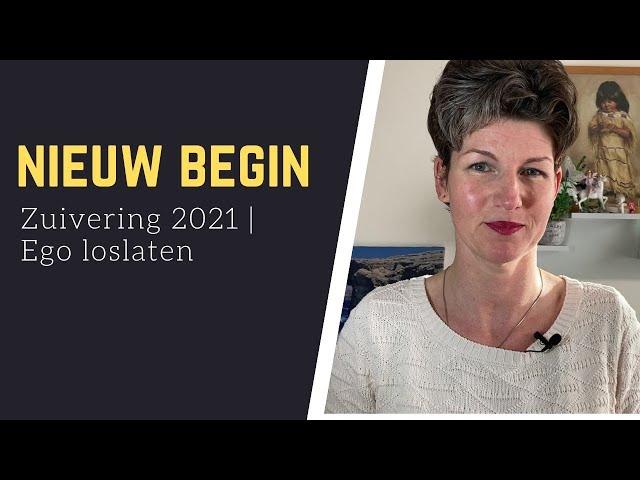 Nieuw begin | Zuivering 2021 | Ego loslaten | #E44