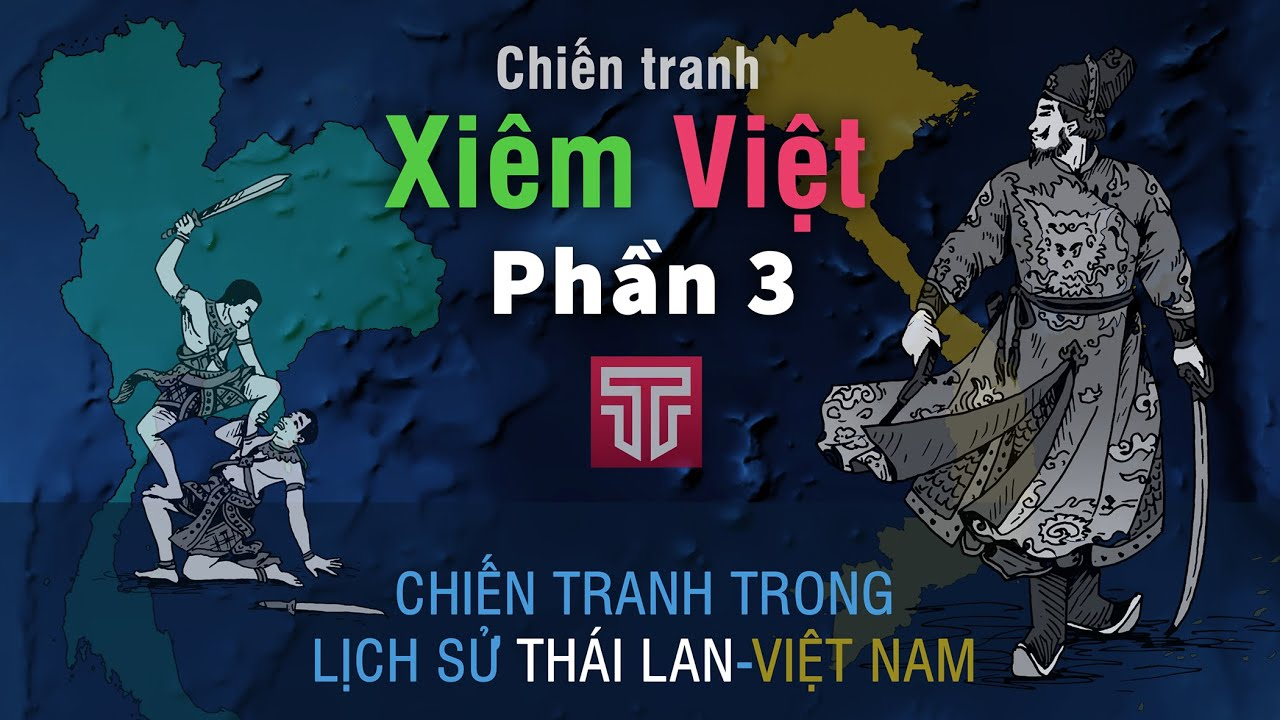 Chiến tranh Xiêm - Việt qua các thời kỳ | Phần 3/3