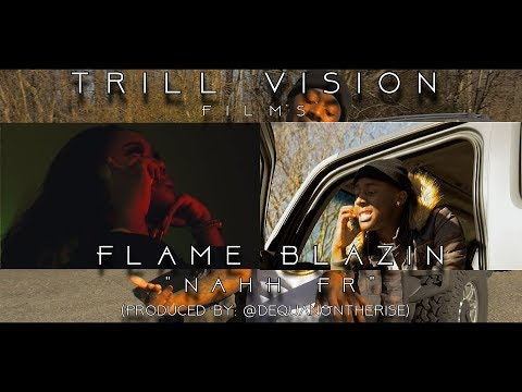 Flame Blazin - Nahh Fr (Music Video) Shot by @TrillVisionFilm