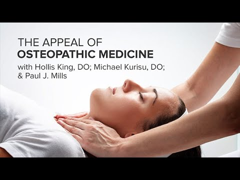 The Appeal of Osteopathic Medicine with Hollis King, DO; Michael Kurisu, DO; and Paul J. Mills