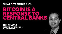 Nik Bhatia on Bitcoin is a Response to Central Banks