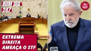Bom dia 247 (22.10.19): Extrema-direita ameaça o STF