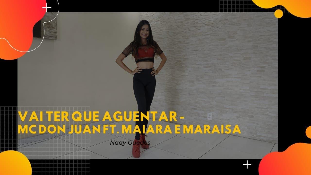 Vai Ter Que Aguentar  -  Mc Don Juan part.  Maiara e Maraisa   Naay Guedes (COREOGRAFIA)