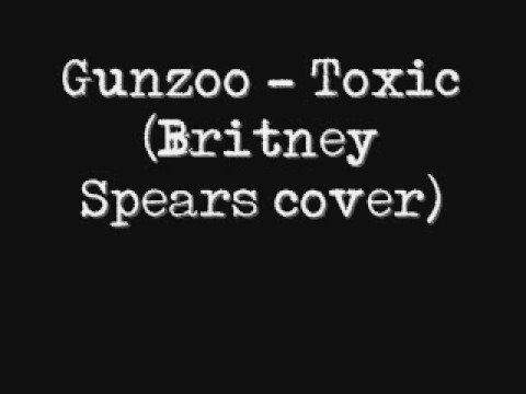 Gunzoo - Toxic (Britney Spears cover) - MP3 DOWNLOAD LINK IN INFO