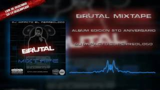 Album Brutal Mixtape Out Now! By Dj Impacto El Perreólogo