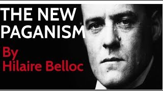 Hilaire Belloc: The New Paganism (Reupload) | Sunday