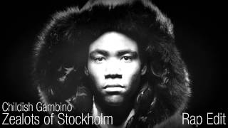 Childish Gambino - Zealots of Stockholm (Rap Edit)
