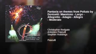 Fantasia on themes from Poliuto by Donizetti: Maestoso - Largo - Allegretto - Adagio - Allegro...