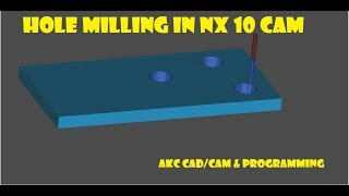 SIEMENS NX 10 TUTORIAL! HOW TO DO HOLE MILLING IN NX 10! SIEMENS NX CAM PROGRAMMING! HOLE MILLING!