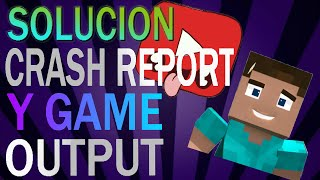 SOLUCIÓN CRASH REPORT Y GAME OUTPUT MINECRAFT 100%!