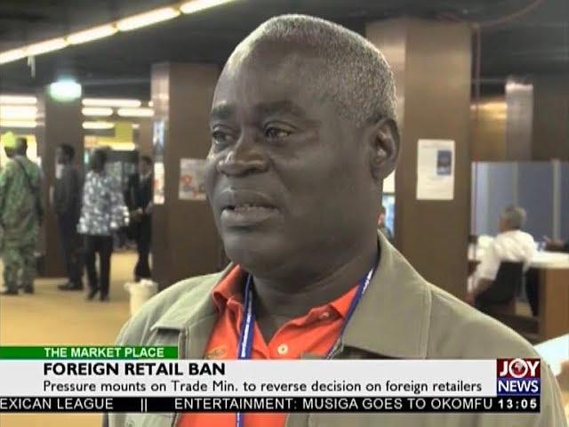 Foreign Retail Ban - The Market Place on JoyNews (26-7-18)