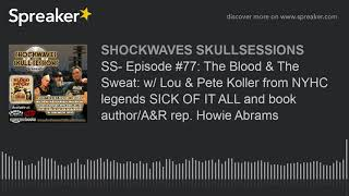 SS- Episode #77: The Blood & The Sweat: w/ Lou & Pete Koller from NYHC legends SICK OF IT ALL and bo