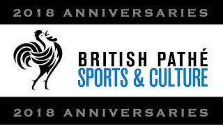 2018 Anniversaries - Sports & Culture | British Pathé