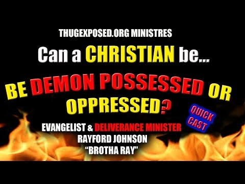 CAN A CHRISTIAN BE DEMON POSSESSED? Answered by a ...