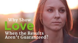 Why Show Love When the Results Aren't Guaranteed?