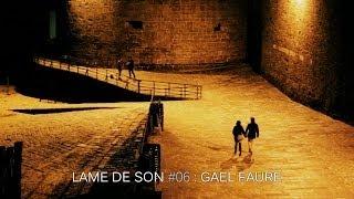 Gael Faure : A la tienne | LAME DE SON #6 - Part III