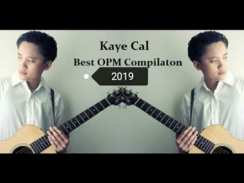 Kaye Cal - Best OPM Compilation 2017 | Best OPM Collection 2017