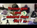 Tucson Gem and  Mineral show 2017 part 1