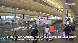 HK airport implements new security measures, 5 radical protesters arrested