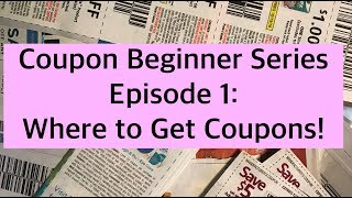 Coupon Beginner Series Episode 1: Where to get Coupons! Learn Extreme Couponing
