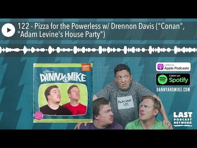 122 - Pizza for the Powerless w/ Drennon Davis (