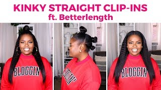 HOW TO STYLE KINKY STRAIGHT CLIP INS ft BETTERLENGTH