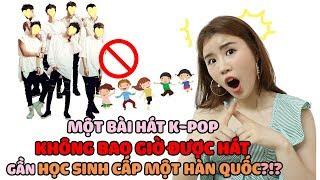 Một bài hát K-POP KHÔNG BAO GIỜ ĐƯỢC HÁT gần HỌC SINH CẤP MỘT HÀN QUỐC!?!