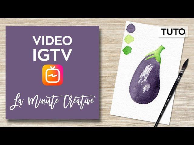 La MINUTE CREATIVE #12 Peindre une aubergine à l'aquarelle (TUTO IGTV)