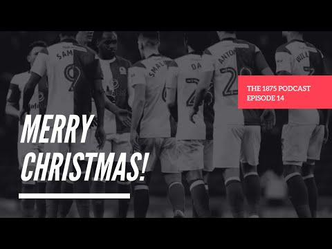 1875 Podcast   Episode 14 - Blackburn Rovers Podcast - It's Christmas