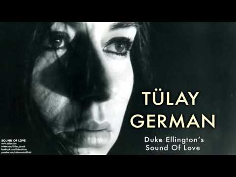 Tülay German - Duke Elington's Sound Of Love [ Sound Of Love © 2007 Kalan Müzik ]