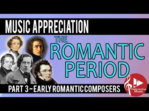 The Romantic Period - Part 3 (Early Romantic Composers) - Music Appreciation