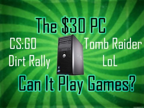 $30 Gaming PC - Dirt Rally, CS:GO, Tomb Raider, League of Legends