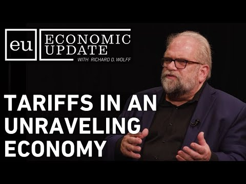 Economic Update: Tariffs In An Unraveling Economy
