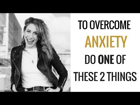 To Overcome Anxiety Just Do ONE Of These 2 Things | How to Overcome Anxiety