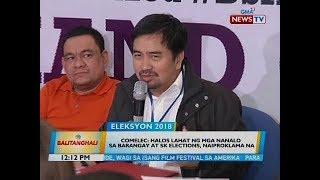 BT: Comelec: Halos lahat ng mga nanalo sa barangay at sk elections, naiproklama na