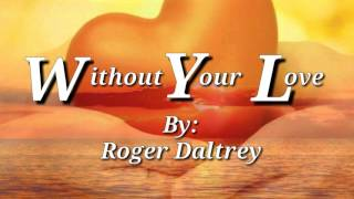 WITHOUT YOUR LOVE (Lyrics)=Roger Daltrey=