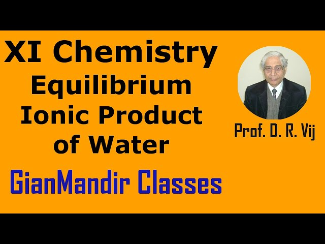XI Chemistry - Equilibrium - Ionic Product of Water by Ruchi Mam