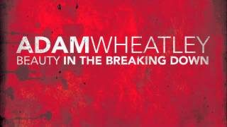 Watch Adam Wheatley Only Love Can Save Me Now video