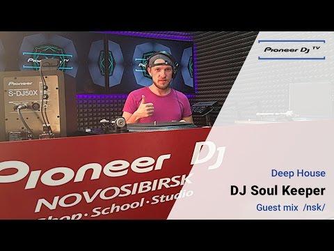 DJ Soul Keeper /Nsk/ (Deep House) ► – Guest Mix @ Pioneer DJ TV