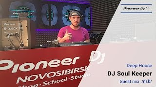 DJ Soul Keeper /Nsk/ (Deep House) ► – Guest Mix @ Pioneer DJ TV