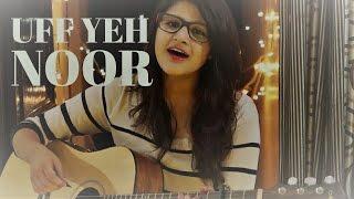 Uff Yeh Noor - Armaan Malik   Sonakshi Sinha   Cover by Kanishka Sharma