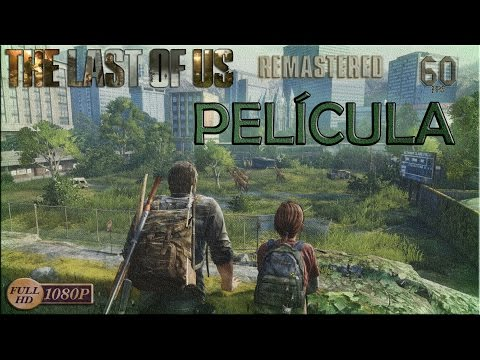 The Last of Us Remastered - PELÍCULA COMPLETA (60fps/1080p/Español)