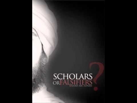 Shaykh Abu Adnan Scholars or falsifiers (Part 1/3)