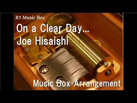 """On A Clear Day.../Joe Hisaishi [Music Box] (Anime Film """"Kiki's Delivery Service"""" Insert Song)"""