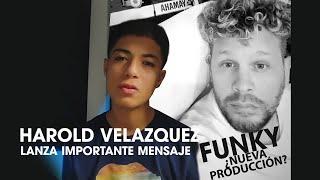 HAROLD VELAZQUEZ lanza importante mensaje/FUNKY ¿preparando nueva producción?