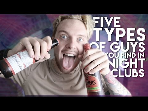 5 TYPES OF GUYS YOU FIND IN NIGHTCLUBS...