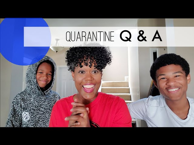 QUARANTINE Q & A with my boys